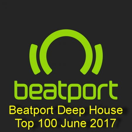 Beatport Deep House Top 100 June 2017
