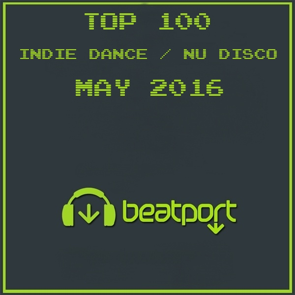 Beatport indie dance nu disco top 100 may 2016 for Top 20 house music