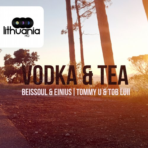 Beissoul & Einius, Tommy U & Tob Luii - Vodka & Tea - Tommy U & Tob Luii Remix [LHQ017]