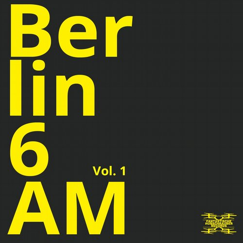 VA - Berlin 6AM, Vol. 1 [FH016]