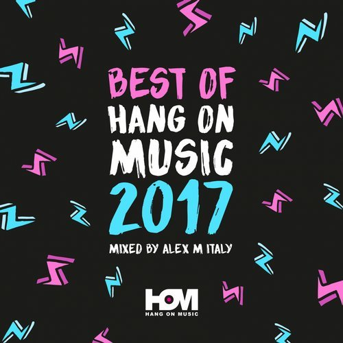 VA - Best Of 2017 Hang On Music Mixed By Alex M (Italy) [HOM56]