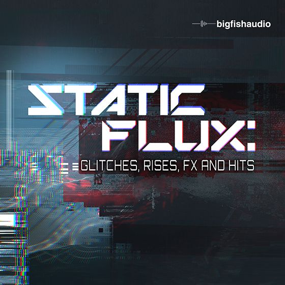 Big Fish Audio Static Flux Glitches Rises FX and Hits WAV KONTAKT