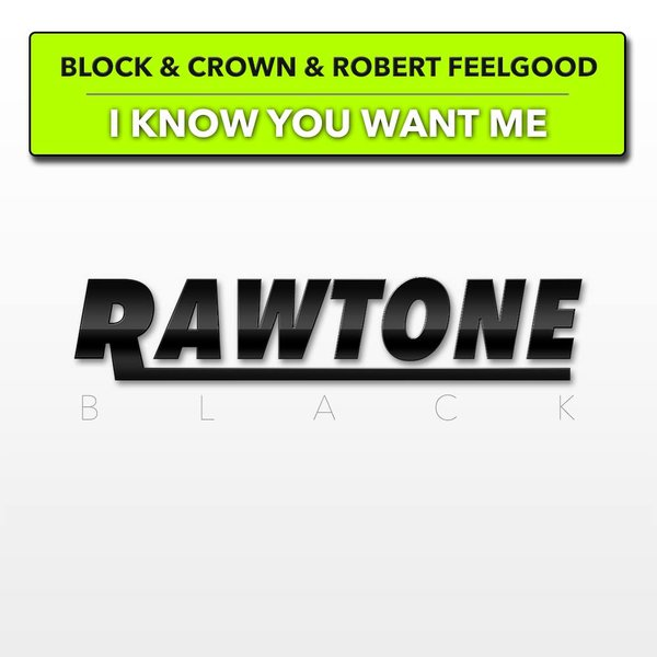 Block & Crown, Robert Feelgood - I Know You Want Me [RAW0034]