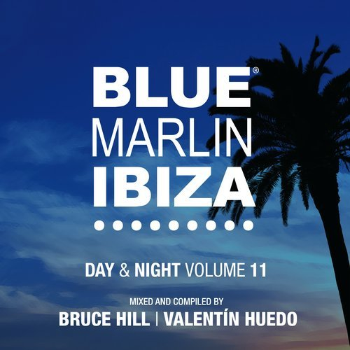 Blue Marlin Ibiza 2017 – Day & Night Vol 11 (Mixed and Compiled by Bruce Hill & Valentin Huedo) [ITC2DI220]