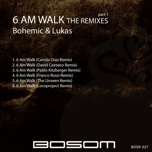 Bohemic & Lukas - 6 Am Walk (The Remixes), Pt. 1 [BOSR027]