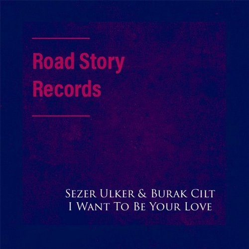 Burak Cilt, Sezer Ulker - I Want To Be Your Love [RSR003]