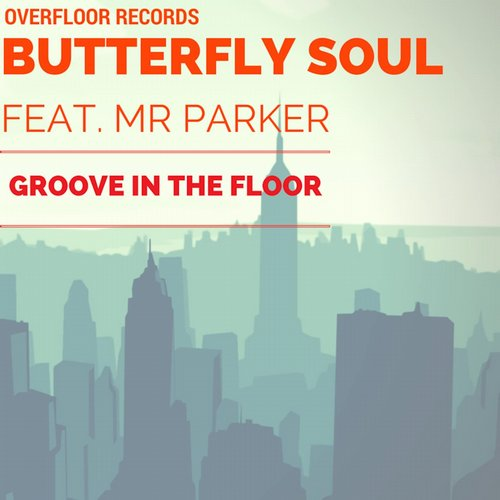 Butterfly soul feat mr parker groove in the floor ovrf003 for Groove house music