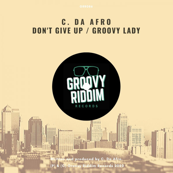C. Da Afro - Don't Give Up / Groovy Lady [GRR086]