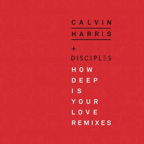 Calvin Harris, Disciples - How Deep Is Your Love (Remixes) [G010003391700R]