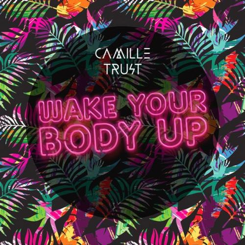 Camille Trust - Wake Your Body Up [CT001]