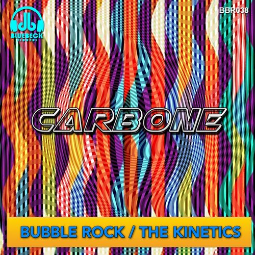 Carbone - Bubble Rock / The Kinetics [BBR 038]