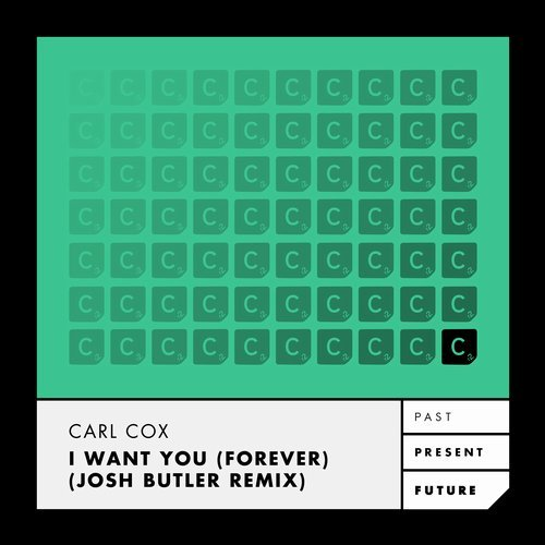 Carl Cox – I Want You (Forever) - Josh Butler Remix [ITC2805BP]