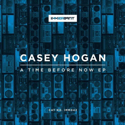 Casey Hogan – A Time Before Now [IMM042]