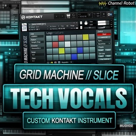 Channel Robot Grid Machine Slice Tech Vocals WAV KONTAKT DVDR