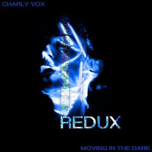 Charly Vox - Moving in the Dark (Redux) [XFLOW13D]