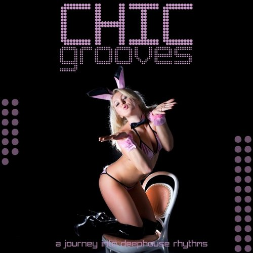 VA - Chic Grooves (A Journey into Deep House Rhythms) [7630035128412]