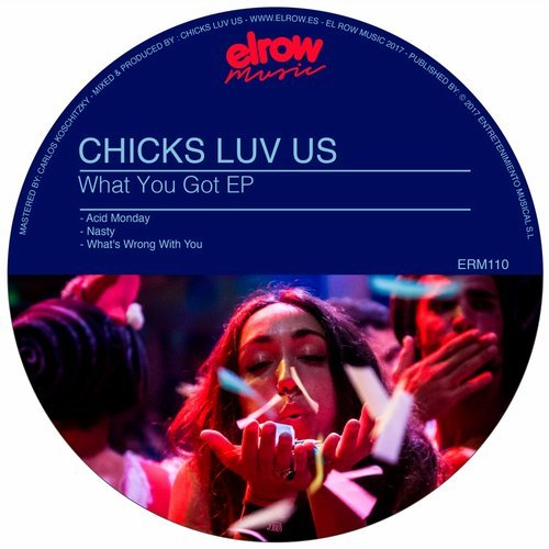 Chicks Luv Us - What You Got EP [ERM110]