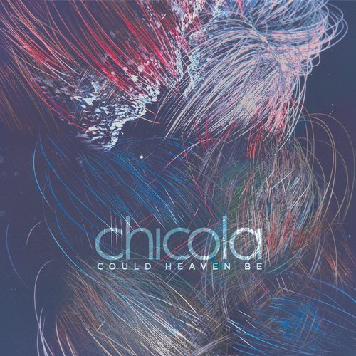 Chicola – Could Heaven Be [LF046D]