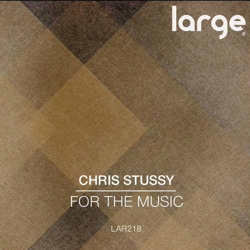 Chris Stussy – For the Music [LAR218]