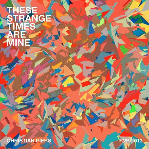 Christian Piers – These Strange Times Are Mine EP [RVRT013]