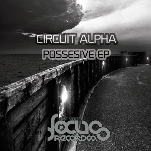 Circuit Alpha – Possesive EP [FOCUSARTISTS11]