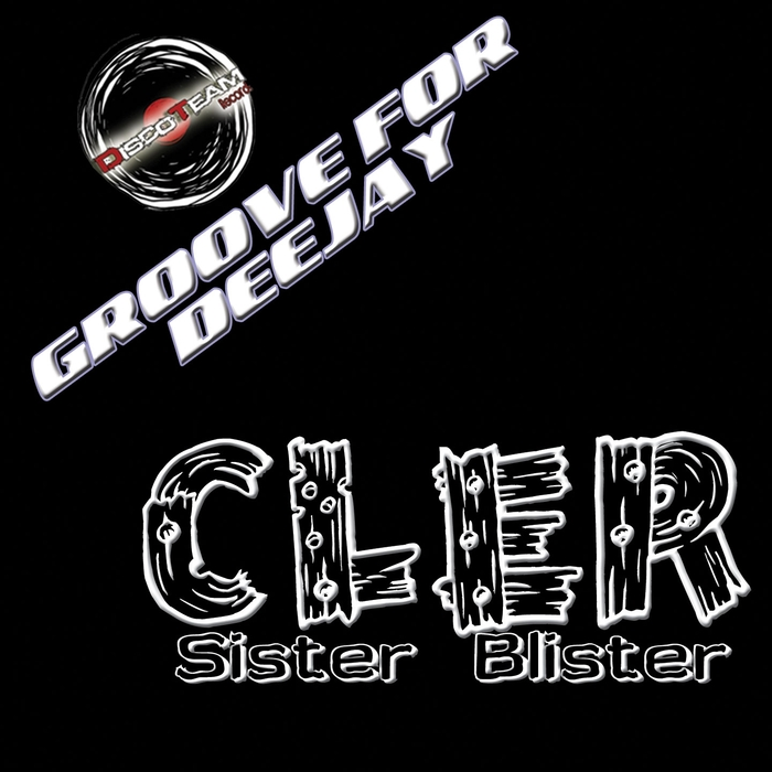 Cler - Sister Blister (Groove For Deejay) [DTCD15142]