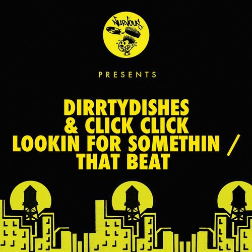 Click Click, DirrtyDishes - Lookin For Somethin / That Beat  [NUR24301]