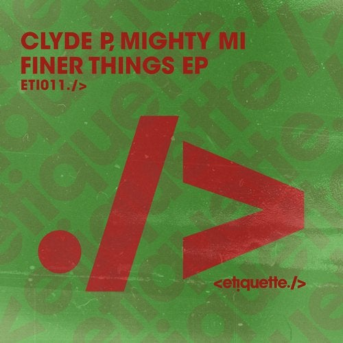 Clyde P, Mighty Mi – Finer Things EP [ETI01101Z]