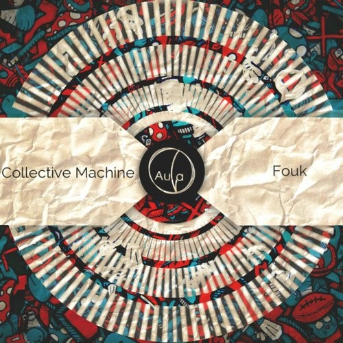 Collective Machine - Fouk [AULA068]