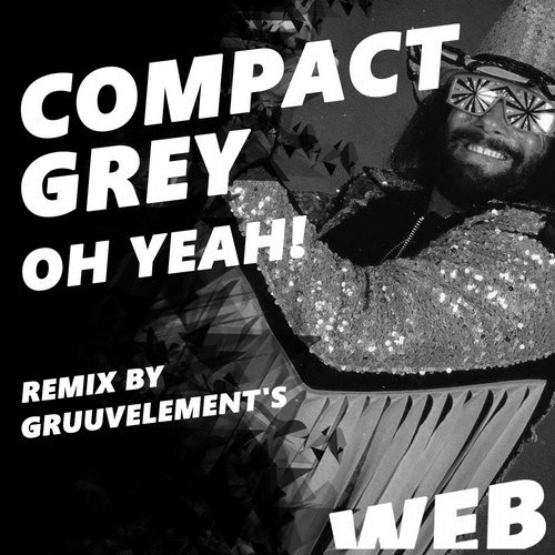 Compact Grey - Oh Yeah! [WEB006]