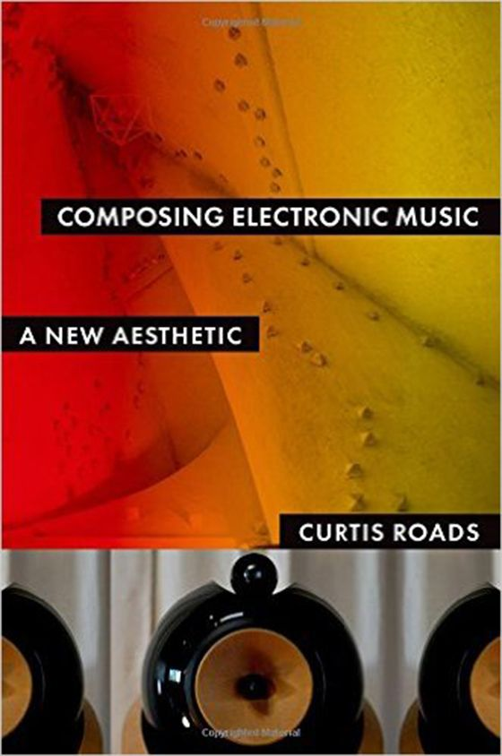 Composing Electronic Music: A New Aesthetic by Curtis Roads