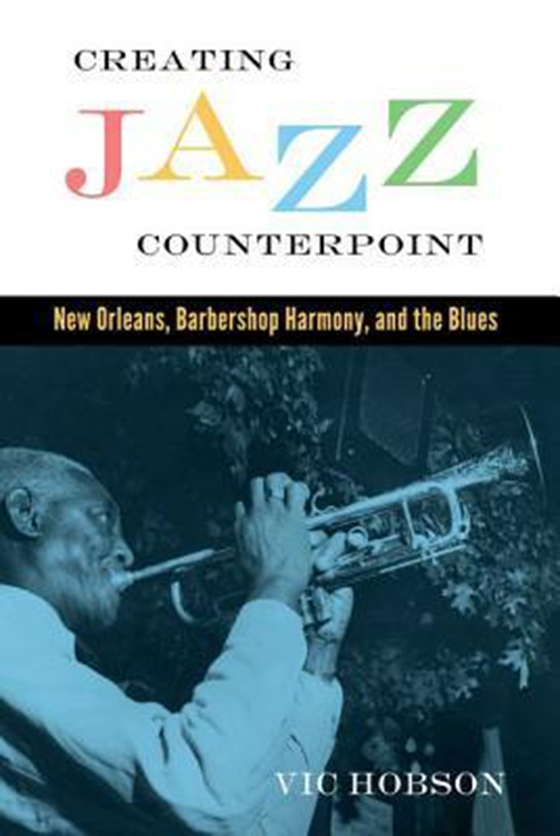 Creating Jazz Counterpoint New Orlean Barbershop Harmony and the Blues