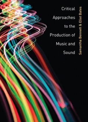 Critical Approaches to the Production of Music and Sound