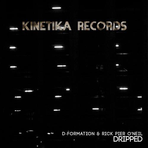 D-Formation, Rick Pier O'Neil - Dripped [KINETIKA111]