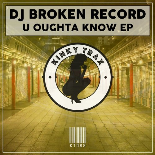 DJ Broken Record - U Oughta Know EP [KT069]