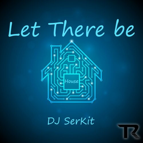 DJ SerKit - Let There Be House / The Future Is Now [THR 025]