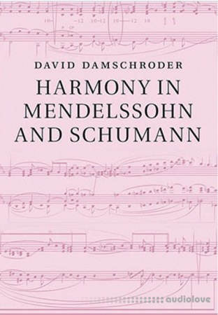 David Damschroder Harmony in Mendelssohn and Schumann