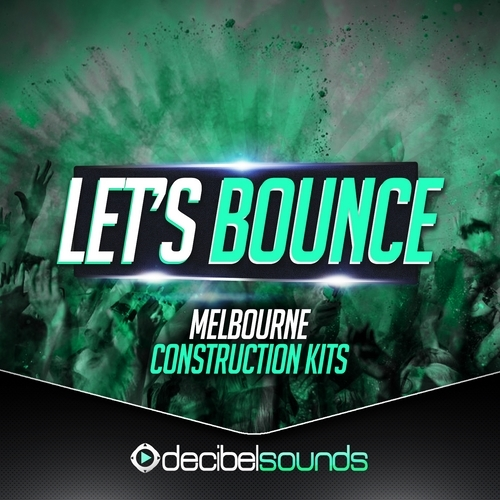 Decibel Sounds Lets Bounce Melbourne Construction Kits Vol.1