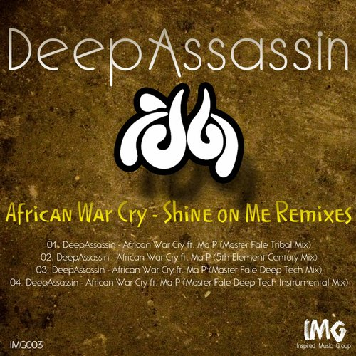 DeepAssassin - African War Cry - Shine On Me (Remixes) [IMG003]