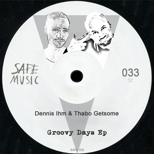 Dennis Ihm, Thabo Getsome - Groovy Days EP [SAFE033]