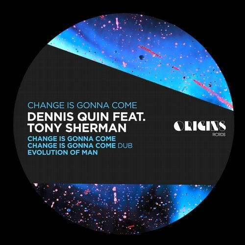 Dennis Quin – Change Is Gonna Come (feat. Tony Sherman) [ORIGINS28]