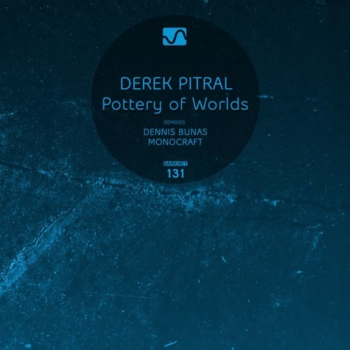 Derek Pitral - Pottery Of Worlds [DARKNET131]