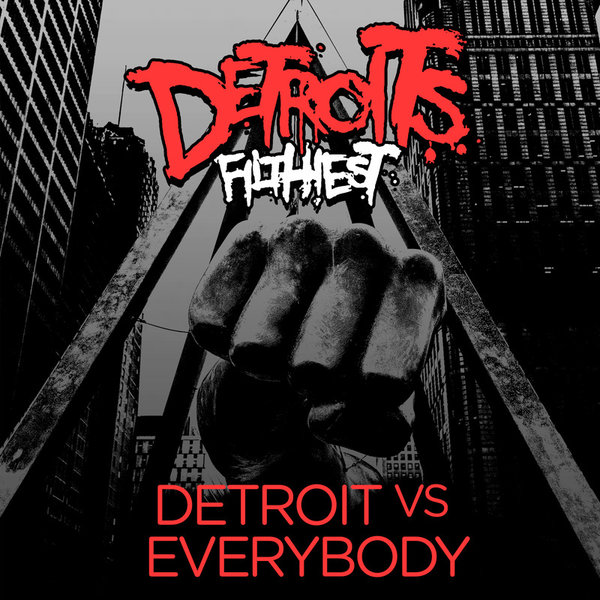Detroit's Filthiest – Detroit vs Everybody [MCEC032]