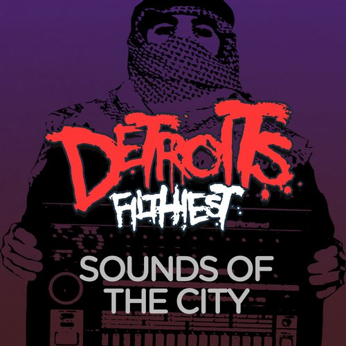 Detroits Filthiest - Sounds Of The City [MCEC029]