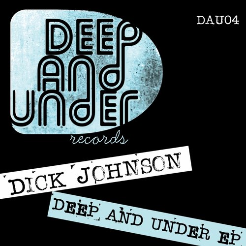 Dick Johnson - Deep & Under EP [DAU 04]