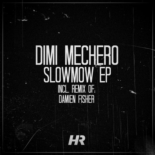 Dimi Mechero – Slowmow EP [HR024]