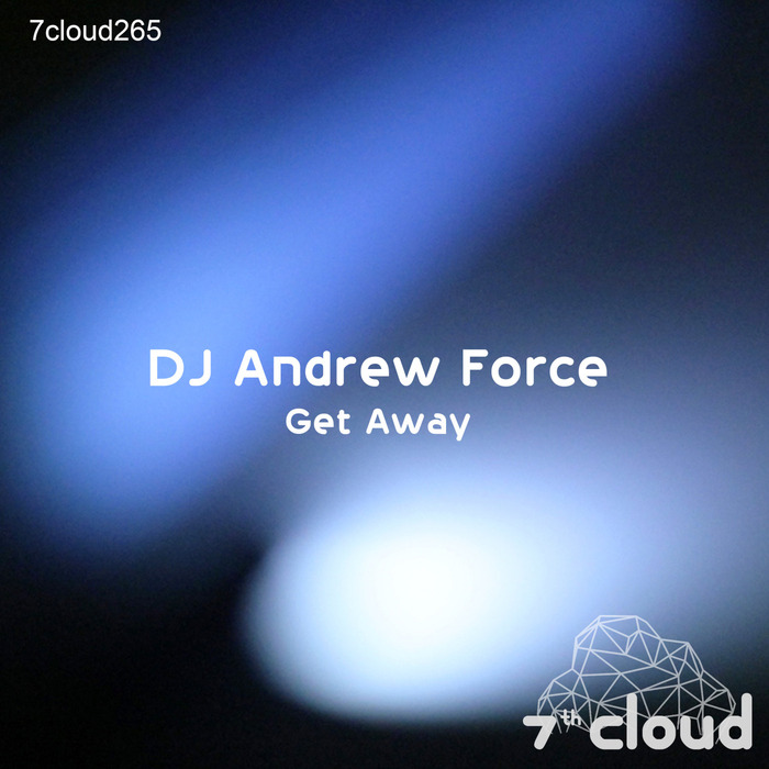 Dj Andrew Force - Get Away [7CLOUD265]