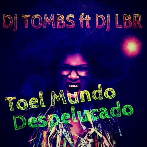 Dj Tombs - Toel Mundo Despelucado (feat. Dj LBR) - Single [A2]