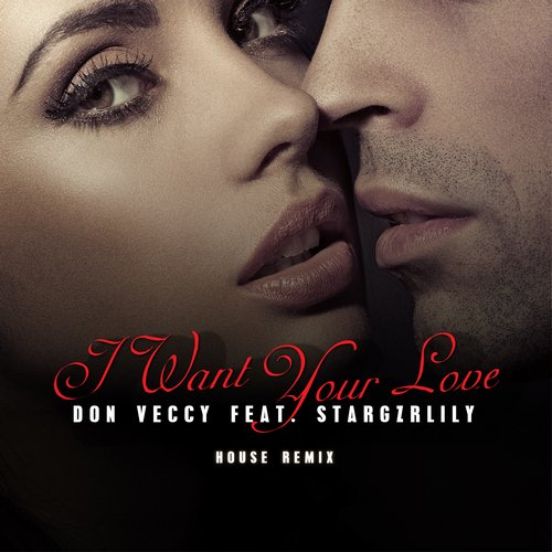 Don Veccy, Stargzrlily - I Want Your Love (House Remix) [10099060]
