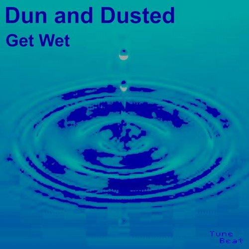 Dun And Dusted - Get Wet [TB060]
